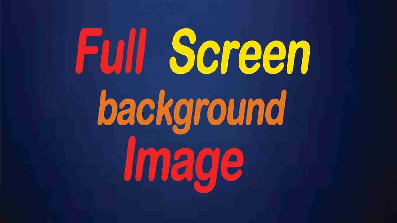 Full Screen Background Image in html and css