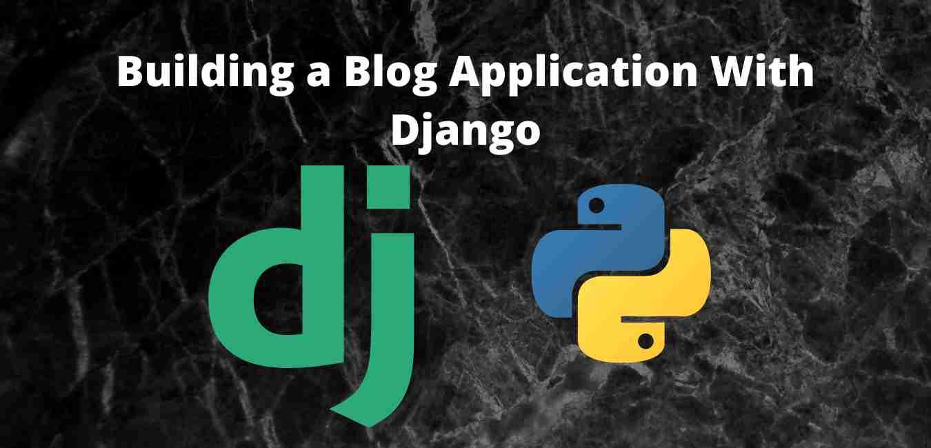 Building a Blog Application With Django